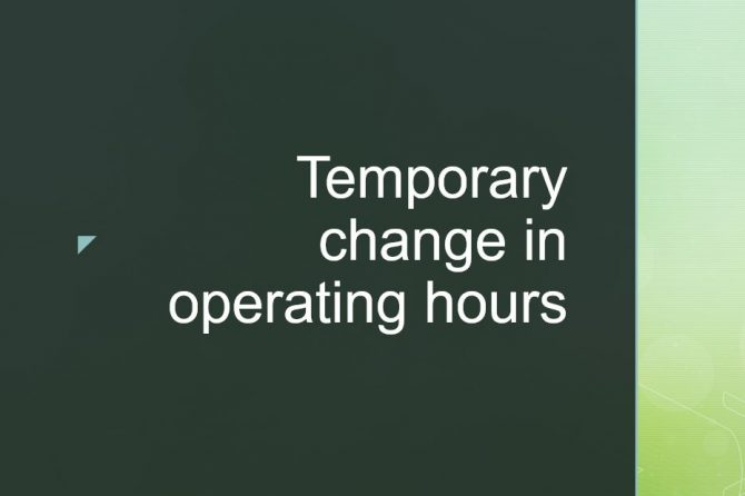 Temporary change in operating hours