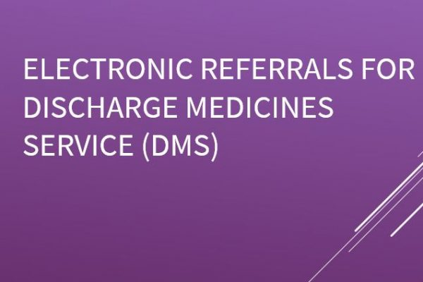 Electronic referrals for Discharge Medicines Service (DMS)