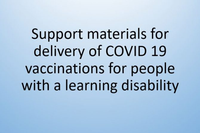 Support materials for delivery of COVID 19 vaccinations for people with a learning disability
