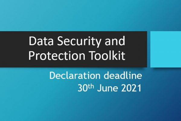 Data Security and Protection Toolkit Declaration Deadline 30th June 2021
